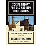 img - for BY Ferrarotti, Franco ( Author ) [{ Social Theory for Old and New Modernities: Essays on Society and Culture, 1976-2005 By Ferrarotti, Franco ( Author ) Jul - 01- 2008 ( Paperback ) } ] book / textbook / text book
