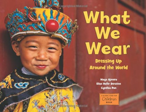 What We Wear: Dressing Up Around the (Dresses From Around The World)