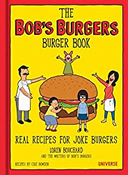 The Bob's Burgers Burger Book: Real Recipes for Joke Bur