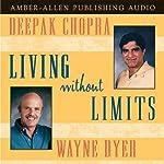 Living Without Limits | Deepak Chopra M.D.,Dr. Wayne W. Dyer