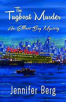 The Tugboat Murder: An Elliott Bay Mystery (Elliott Bay Mysteries Book 2) by [Berg, Jennifer]