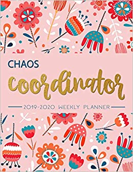 Chaos Coordinator: 2019-2020 Weekly Planner: Chaos ...