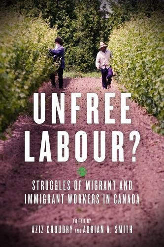 Unfree Labour?: Struggles of Migrant and Immigrant Workers in Canada ebook