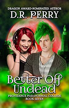 Better Off Undead: Providence Paranormal College Book Seven by [Perry, D.R.]