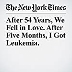 After 54 Years, We Fell in Love. After Five Months, I Got Leukemia. | Delia Ephron