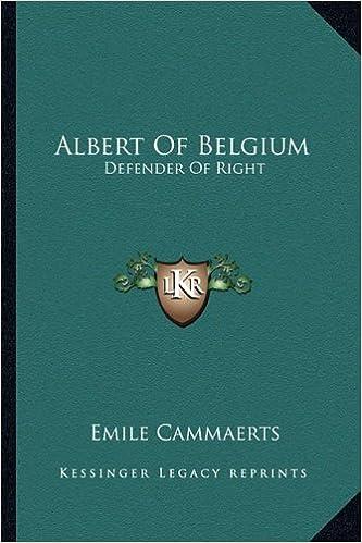 Albert Of Belgium: Defender Of Right: Emile Cammaerts: 9781163194003: Amazon.com: Books