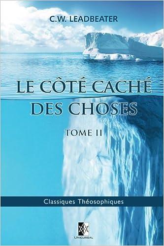 Amazon Com Le Cote Cache Des Choses Tome Ii Classiques Theosophiques Volume 29 French Edition 9782924859360 Leadbeater C W Books