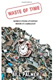 Waste of Time - Business Is Picking up Every Day - Memoirs of a Garbologist, Bill Palmer, 1467919128