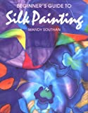 Beginner's Guide to Silk Painting, Mandy Southan, 0855328029