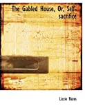 The Gabled House, or, Self-Sacrifice, Lizzie Bates, 0554728265