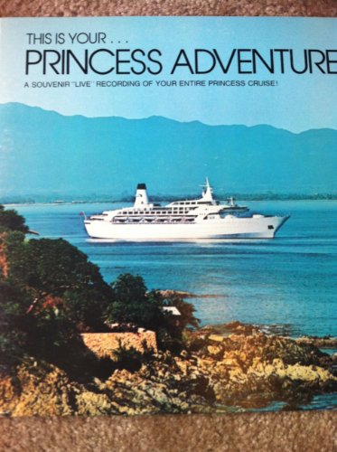 this-is-your-princess-adventure-a-souvenir-live-recording-of-your-entire-princess-cruise