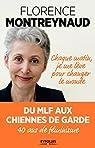 Chaque matin je me lève pour changer le monde: Du MLF aux Chiennes de garde, 40 ans de féminisme par Montreynaud