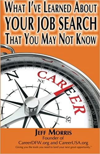 YOUR JOB SEARCH: What I've Learned About YOUR JOB SEARCH That You May Not Know: YOUR JOB SEARCH: What I've Learned About YOUR JOB SEARCH That You May Not Know