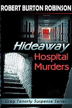 Hideaway Hospital Murders (Greg Tenorly Suspense Book 2) by [Robinson, Robert Burton]