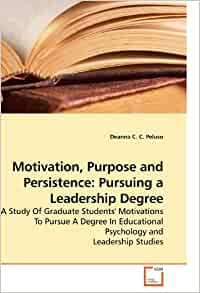 Motivation, Purpose and Persistence: Pursuing a Leadership