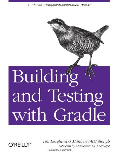 [PDF] Building and Testing with Gradle Free Download | Publisher : O'Reilly Media | Category : Computers & Internet | ISBN 10 : 144930463X | ISBN 13 : 9781449304638