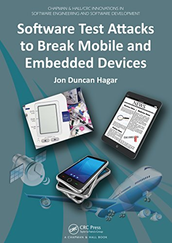 Download Software Test Attacks to Break Mobile and Embedded Devices (Chapman & Hall/CRC Innovations in Software Engineering and Software Development Series) Pdf