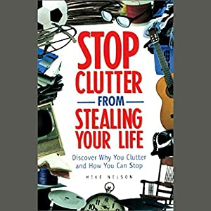 Stop Clutter From Stealing Your Life Hörbuch