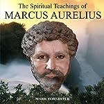 The Spiritual Teachings of Marcus Aurelius | Mark Forstater