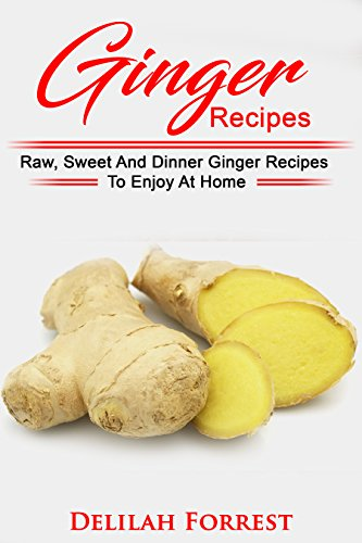 Herbal Energizer - Ginger Recipes: Reverse Disease, Rejuvenate Your Body, Delicious Ginger Recipes, Heal Your Body, Successfully Detox Your Body Using Ginger And These Tasty Recipes!