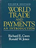World Trade and Payments, Richard E. Caves and Ronald Winthrop Jones, 0316132276