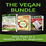 The Vegan Bundle: Easy Steps to a Healthy Diet for Beginners | Lewis Haas