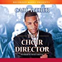 The Choir Director Audiobook by Carl Weber Narrated by Marc Damon Johnson, Adam Alexander, Patricia R. Floyd, Jennifer Kidwell, Lisa Smith