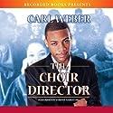The Choir Director Audiobook by Carl Weber Narrated by Marc Damon Johnson, Adam Alexander, Patricia R. Floyd, Jennifer Kidwell, Lisa Smith