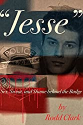 Jesse: Sex, Sweat and Shame Behind the Badge