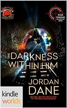 Dallas Fire & Rescue: The Darkness Within Him (Kindle Worlds Novella) (Kindle Worlds Novella) (Jordan Dane's Ryker Townsend FBI Profiler Series Book 4) by [Dane, Jordan]