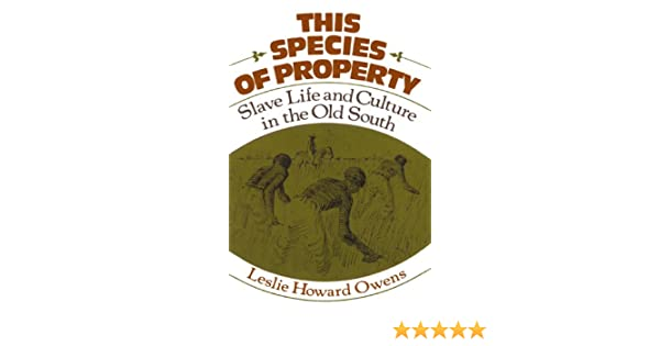 This species of property slave life and culture in the old south this species of property slave life and culture in the old south galaxy books leslie howard owens 9780195022452 amazon books fandeluxe Image collections