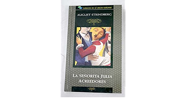 La señorita Julia y acreedores: August Strindberg: 9788485533381: Amazon.com: Books