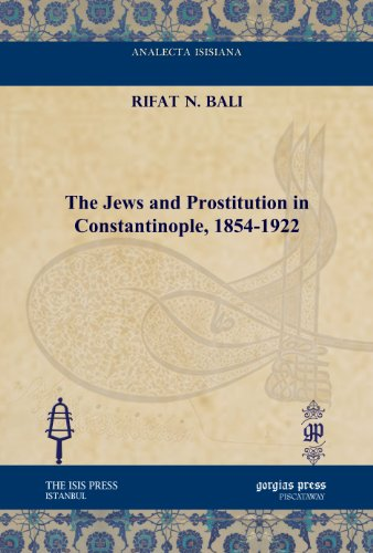 The Jews and Prostitution in Constantinople, 1854-1922 (Analecta Isisiana: Ottoman and Turkish Studies)