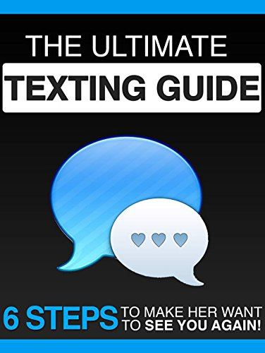 The Ultimate Texting Guide: 6 Steps To Make Her Want To See You Again