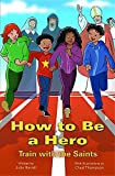 How to Be a Hero: Train with the Saints