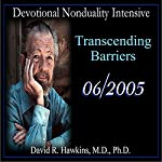 Devotional Nonduality Intensive: Transcending Barriers | David R. Hawkins