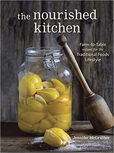 the nourished kitchen farm to table recipes for the traditional foods lifestyle featuring bone broths fermented vegetables grass fed meats - Nourished Kitchen