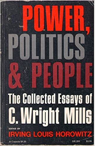 Power Politics And People The Collected Essays Of C Wright  Power Politics And People The Collected Essays Of C Wright Mills  Galaxy Books C W Mills  Amazoncom Books