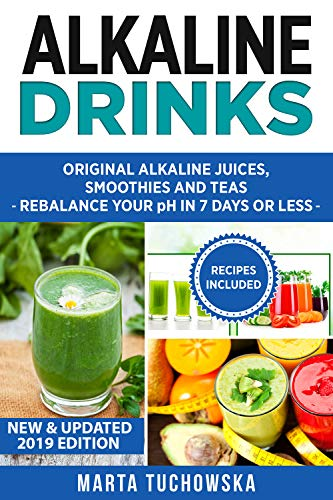 Alkaline Drinks: Original Alkaline Smoothies, Juices and Teas- Rebalance your pH in 7 Days or Less (Alkaline Drinks, Alkaline Diet for Beginners Book 1)