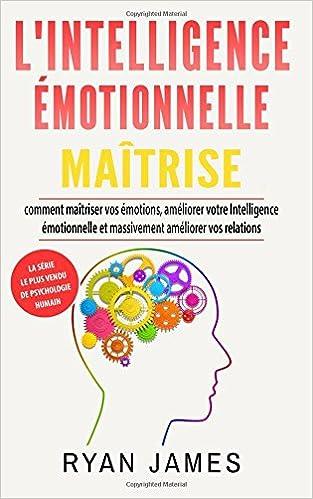 L Intelligence Emotionnelle Maitrise Comment Maitriser Vos