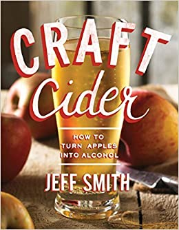 Book Craft Cider: How to Turn Apples into Alcohol by Smith, Jeff(September 14, 2015)