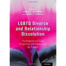 LGBTQ Divorce and Relationship Dissolution: Psychological and Legal Perspectives and Implications for Practice
