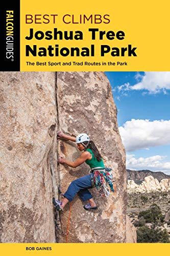 Best Climbs Joshua Tree National Park: The Best Sport And Trad Routes in the Park (Falcon Guides Best Climbs) (Best Climbs In Joshua Tree)