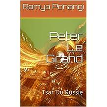 Peter Le Grand: Tsar Du Russie (Règles Intéressantes t. 1) (French Edition)
