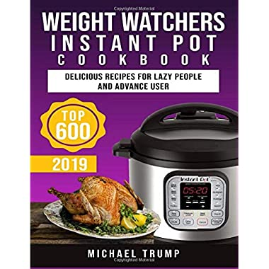 Weight Watchers Instant Pot Cookbook #2019: Top 600 Delicious Recipes For Lazy People and Advance User !