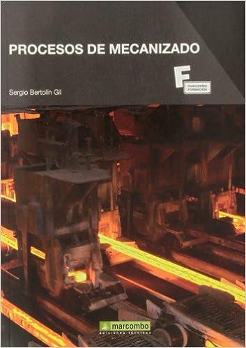 Procesos de Mecanizado (MARCOMBO FORMACIÓN): Amazon.es: Sergio Bertolin Gil: Libros