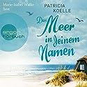Das Meer in deinem Namen Hörbuch von Patricia Koelle Gesprochen von: Marie-Isabel Walke
