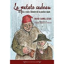 La patate cadeau ou la «vraie» histoire de la poutine râpée (French Edition)