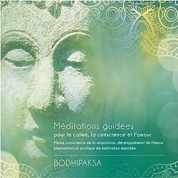 Méditations guidées pour le calme, la conscience et l'amour : Pleine conscience de la respiration, développement de l'amour bienveillant et pratique de méditation marchée