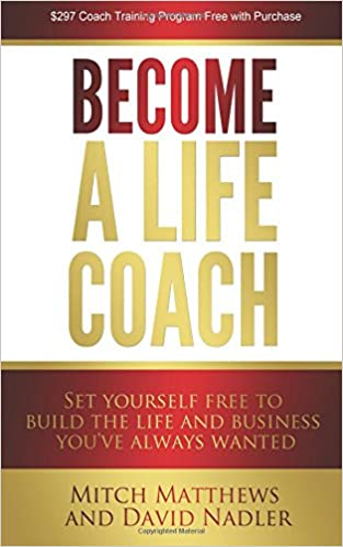 Become a Life Coach: Set Yourself Free to Build the Life and